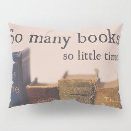 So Many Books, So Little Time Pillow Sham