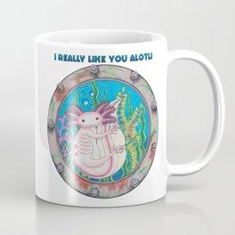 I like you Alotl! Coffee Mug