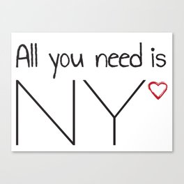 All you need is NY Canvas Print