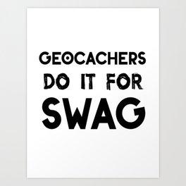 geocachers do it for swag Art Print