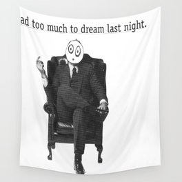 I Had Too Much To Dream Last Night Wall Tapestry