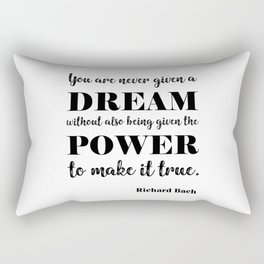 You are never given a dream without also being given the power to make it come true Rectangular Pillow