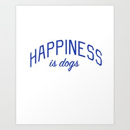 Happiness is Dogs Art Print
