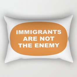 Immigrants Are Not The Enemy Rectangular Pillow
