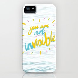 Your Are Not Invisible iPhone Case