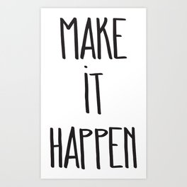 Make It Happen Art Print