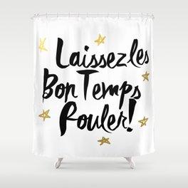 Laissez Les Bons Temps Rouler! Shower Curtain