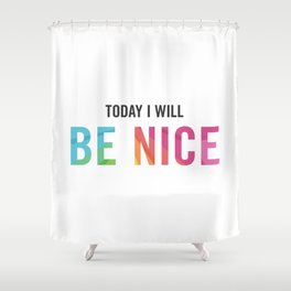 New Year's Resolution Poster - Today I Will BE NICE Shower Curtain