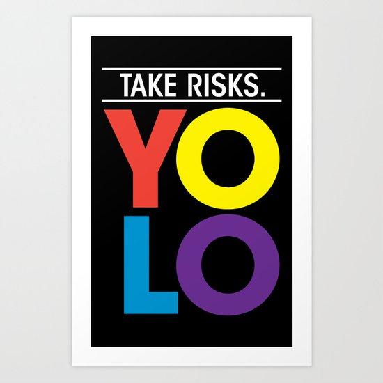 YOLO: Take Risks. Art Print