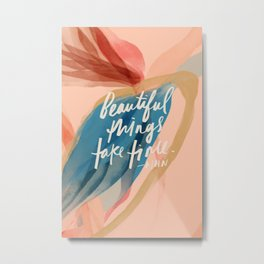 Beautiful Things Take Time Metal Print