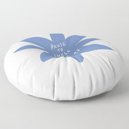 Pause to smell the flowers Floor Pillow
