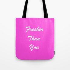 Fresher Than You. Tote Bag