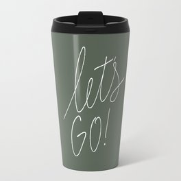 Let's Go! Green hand lettering Travel Mug