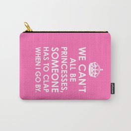 We Can't All Be Princesses (Hot Pink) Carry-All Pouch