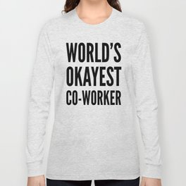 World's Okayest Co-worker Long Sleeve T-shirt