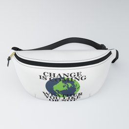 CHANGE IS COMING WEATHER YOU LIKE OR NOT Fanny Pack