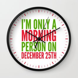 I'm Only a Morning Person on December 25th (Green & Red) Wall Clock