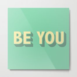 Be You \\ Positive Quote Typography Metal Print