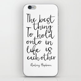 the best thing to hold onto in life is each other, gift for her,love sign,quote prints,typography iPhone Skin