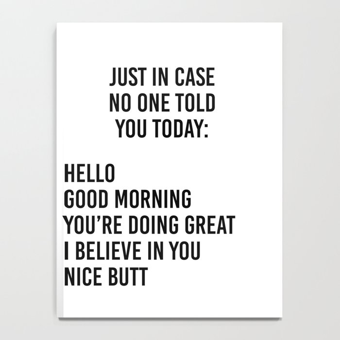 Just in case no one told you today: hello / good morning / you're doing great / I believe in you Notebook