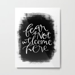 Fear is Not Welcome Here Metal Print