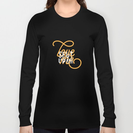Shut up and LOVE ME Long Sleeve T-shirt