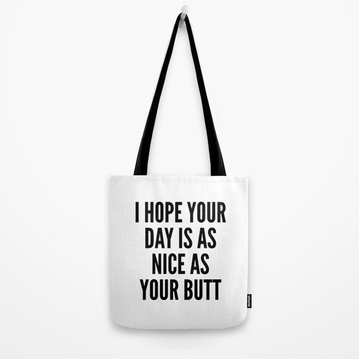 I HOPE YOUR DAY IS AS NICE AS YOUR BUTT Tote Bag
