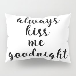 Always Kiss Me Goodnight, Inspirational Quote, Quote Print, Quote Art Pillow Sham
