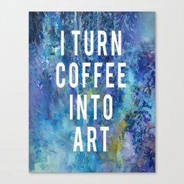 I turn coffee into art Canvas Print