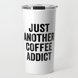 Just another coffee addict Travel Mug
