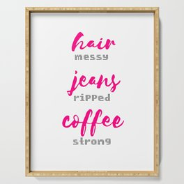 Hair Messy - Jeans Ripped - Coffee Strong Serving Tray