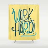 work hard Shower Curtains featuring Work Hard! by Chelsea Herrick