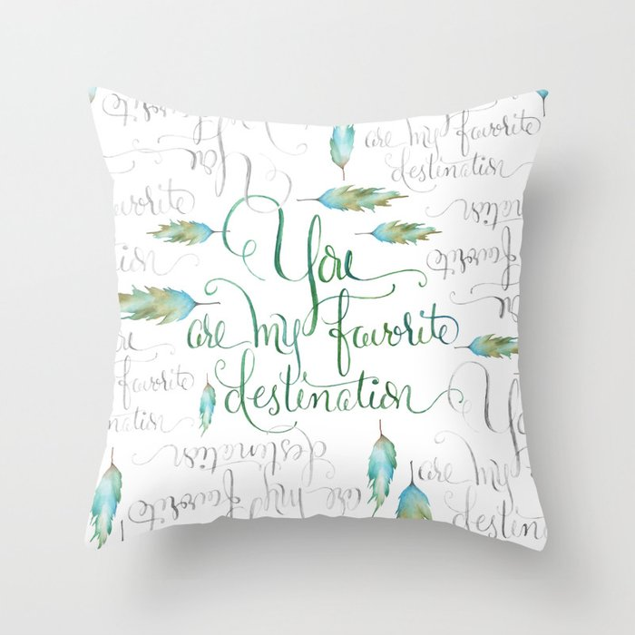 You Are My Favorite Destination in Turquoise & Gray Throw Pillow