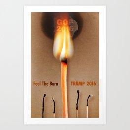 Trump 2016. Feel The Burn.  Art Print