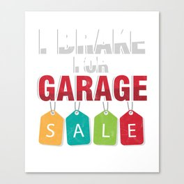 Shopaholic Shop Buying Black Friday Shopping I Brake For Garage Sale Gift Canvas Print