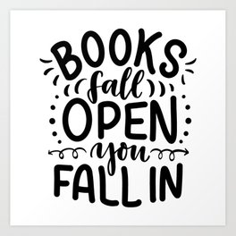 Books fall open, you fall in - bookaholic humor quotes handwriting typography Art Print
