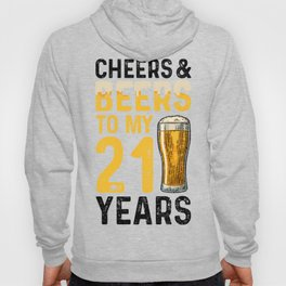 Cheers And Beers To My 21 Years Hoody
