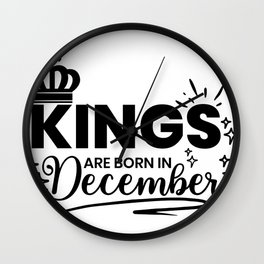 kings are born in december Wall Clock