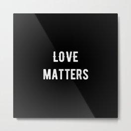 Love Matters Metal Print