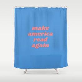 make america read again Shower Curtain