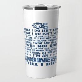 I'm an Engineer till I die Travel Mug