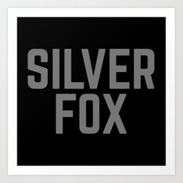 Silver Fox Funny Quote Art Print