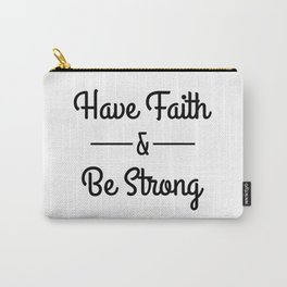 Have Faith & Be Strong Carry-All Pouch