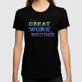 The Great Work Begins T-shirt