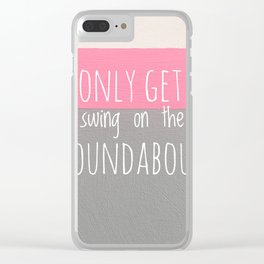 You only get one swing on the roundabout Clear iPhone Case