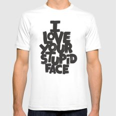 I LOVE YOUR STUPID FACE White Mens Fitted Tee MEDIUM