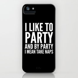 I LIKE TO PARTY AND BY PARTY I MEAN TAKE NAPS (Black & White) iPhone Case