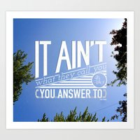 It aint what they call you... Art Print