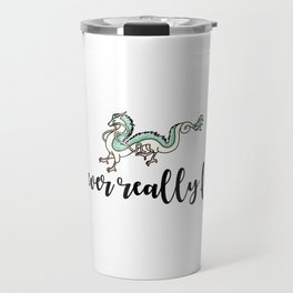 YOU NEVER REALLY FORGET Travel Mug