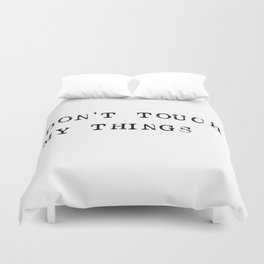 Don't touch my things Duvet Cover